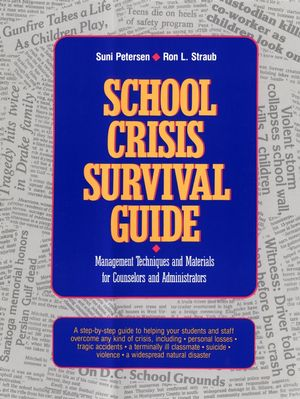 School Crisis Survival Guide: Management Techniques and Materials for Counselors and Administrators