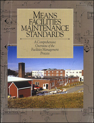 Means Facilities Maintenance Standards: A Comprehensive Overview of the Facilities Management Process (0876290969) cover image