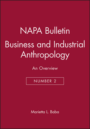 NAPA Bulletin, Number 2, Business and Industrial Anthropology: An Overview (0913167169) cover image