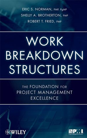 Work Breakdown Structures: The Foundation for Project Management Excellence (1118000269) cover image