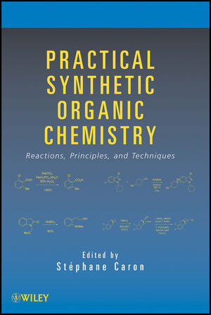 Practical Synthetic Organic Chemistry: Reactions, Principles, and Techniques (1118093569) cover image