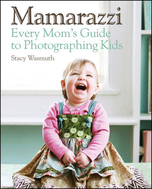 Mamarazzi: Every Mom's Guide to Photographing Kids (1118098269) cover image