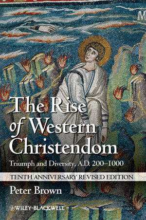 The Rise of Western Christendom: Triumph and Diversity, A.D. 200-1000, 10th Anniversary Revised Edition
