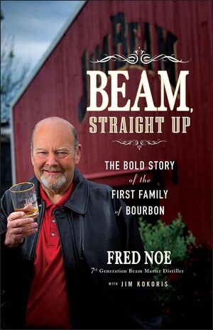Beam, Straight Up: The Bold Story of the First Family of Bourbon (1118378369) cover image
