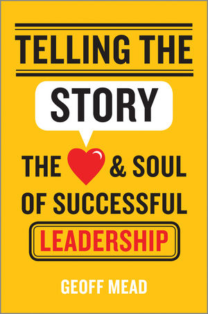 Book Cover Image for Telling the Story: The Heart and Soul of Successful Leadership