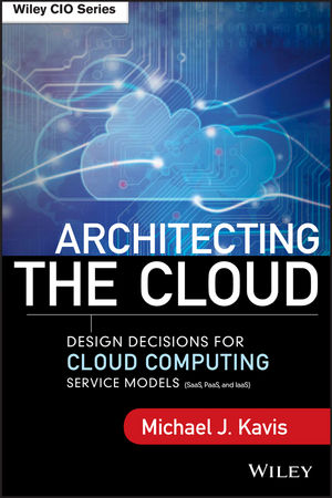 Architecting the Cloud: Design Decisions for Cloud Computing Service Models (SaaS, PaaS, and IaaS) (1118826469) cover image