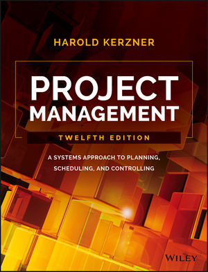 Project Management: A Systems Approach to Planning, Scheduling, and Controlling, 12th Edition (1119165369) cover image