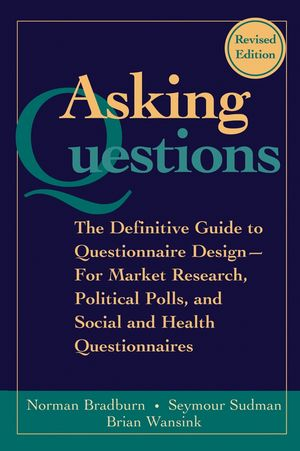 Asking Questions: The Definitive Guide to Questionnaire Design -- For Market Research, Political Polls, and Social and Health Questionnaires, 2nd, Revised Edition (1119214769) cover image