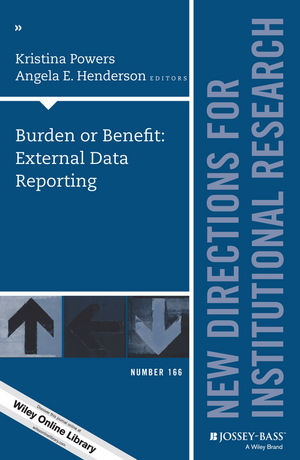Burden or Benefit: External Data Reporting: New Directions for Institutional Research, Number 166