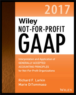 Wiley Not-for-Profit GAAP 2017: Interpretation and Application of Generally Accepted Accounting Principles