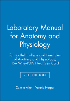 Laboratory Manual for Anatomy and Physiology 6e for Foothill College and Principles of Anatomy and Physiology, 15e WileyPLUS Next Gen Card
