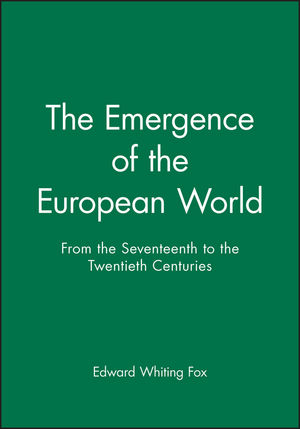 The Emergence of the Modern European World: From the Seventeenth to the Twentieth Centuries (1557861269) cover image