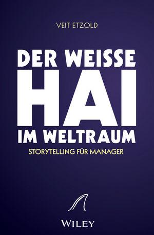 """""""""""Der weisse Hai"""""""" im Weltraum: Storytelling für Manager"""