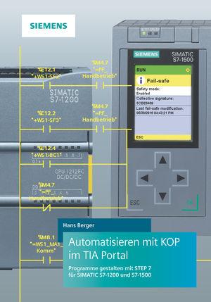 Automatisieren mit KOP im TIA Portal -Programmieren und Testen mit STEP 7 fur SIMATICS7-1200 und S7-1500