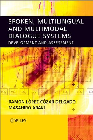 Spoken, Multilingual and Multimodal Dialogue Systems: Development and Assessment (047002156X) cover image
