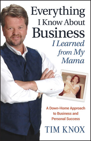 Everything I Know About Business I Learned from my Mama: A Down-Home Approach to Business and Personal Success (047014906X) cover image