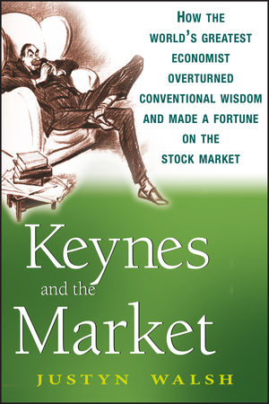 Keynes and the Market: How the World's Greatest Economist Overturned Conventional Wisdom and Made a Fortune on the Stock Market