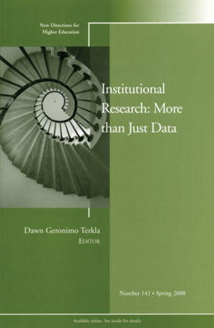 Institutional Research: More Than Just Data: New Directions for Higher Education, Number 141