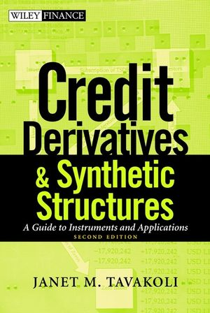 Credit Derivatives and Synthetic Structures: A Guide to Instruments and Applications, 2nd Edition