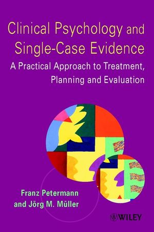 Clinical Psychology and Single-Case Evidence: A Practical Approach to Treatment Planning and Evaluation