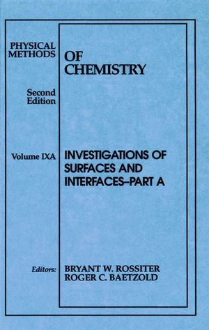 Physical Methods of Chemistry, Volume 9, Part A, Investigations of Surfaces and Interfaces, 2nd Edition