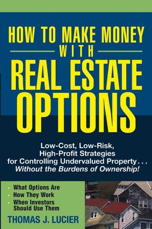 How to Make Money With Real Estate Options: Low-Cost, Low-Risk, High-Profit Strategies for Controlling Undervalued Property....Without the Burdens of Ownership! (047169276X) cover image