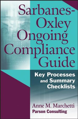 Sarbanes-Oxley Ongoing Compliance Guide: Key Processes and Summary Checklists
