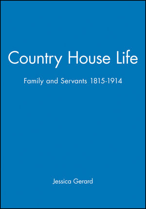 Country House Life: Family and Servants 1815-1914