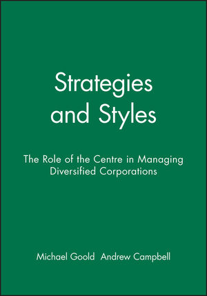 Strategies and Styles: The Role of the Centre in Managing Diversified Corporations