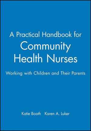 A Practical Handbook for Community Health Nurses: Working with Children and Their Parents (063204246X) cover image