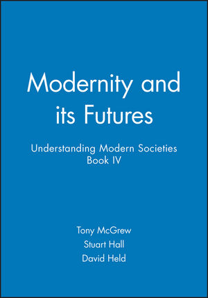 Modernity and its Futures: Understanding Modern Societies, Book IV