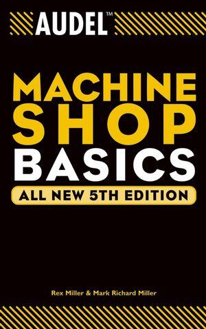 Audel Machine Shop Basics, All New 5th Edition