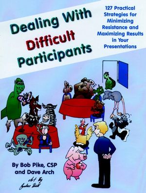 Dealing with Difficult Participants: 127 Practical Strategies for Minimizing Resistance and Maximizing Results in Your Presentations (078791116X) cover image