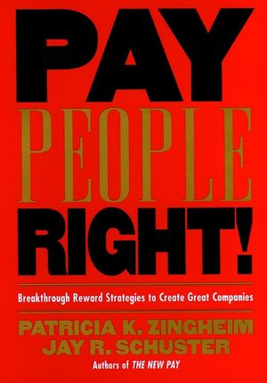 Pay People Right!: Breakthrough Reward Strategies to Create Great Companies (078794016X) cover image