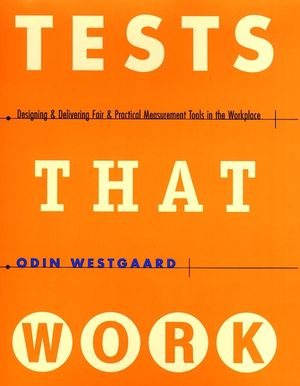 Tests That Work: Designing and Delivering Fair and Practical Measurement Tools in the Workplace