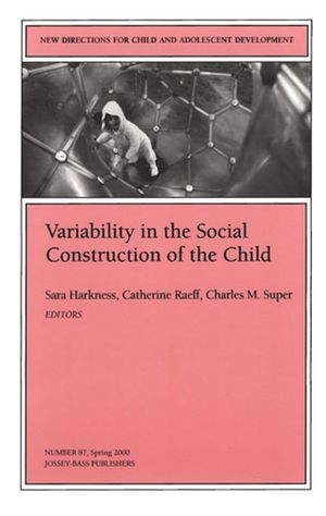 Variability in the Social Construction of the Child: New Directions for Child and Adolescent Development, Number 87