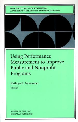 Using Performance Measurement to Improve Public and Nonprofit Programs: New Directions for Evaluation, Number 75 (078799846X) cover image