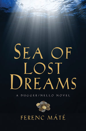 Sea of Lost Dreams: A Dugger/Nello Novel