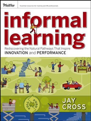 Informal Learning: Rediscovering the Natural Pathways That Inspire Innovation and Performance (111804696X) cover image
