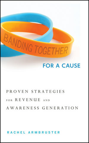 Banding Together for a Cause: Proven Strategies for Revenue and Awareness Generation (111809736X) cover image
