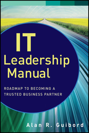 IT Leadership Manual: Roadmap to Becoming a Trusted Business Partner (111823796X) cover image