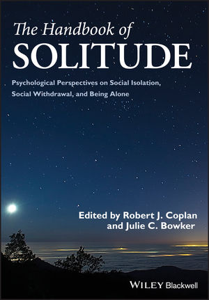 The Handbook of Solitude: Psychological Perspectives on Social Isolation, Social Withdrawal, and Being Alone