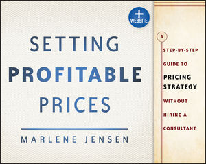 Setting Profitable Prices: A Step-by-Step Guide to Pricing Strategy--Without Hiring a Consultant, + Website (111843076X) cover image