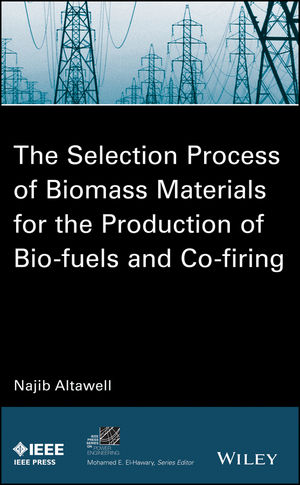The Selection Process of Biomass Materials for the Production of Bio-Fuels and Co-firing (111885246X) cover image