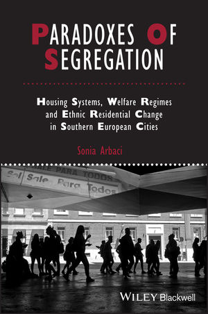 Paradoxes Of Segregation: Housing Systems, Welfare Regimes and Ethnic Residential Change in Southern European Cities