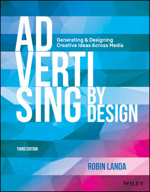 Advertising by Design: Generating and Designing Creative Ideas Across Media, 3rd Edition (111897106X) cover image