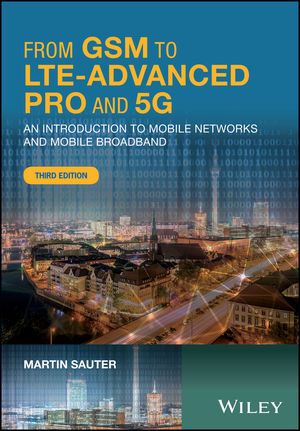 From GSM to LTE-Advanced Pro and 5G: An Introduction to Mobile Networks and Mobile Broadband, 3rd Edition