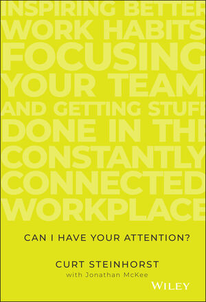 Can I Have Your Attention?: Inspiring Better Work Habits, Focusing Your Team, and Getting Stuff Done in the Constantly Connected Workplace