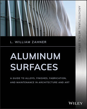 Aluminum Surfaces: A Guide to Alloys, Finishes, Fabrication and Maintenance in Architecture and Art