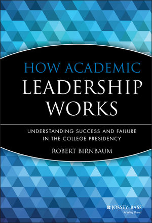 How Academic Leadership Works: Understanding Success and Failure in the College Presidency (155542466X) cover image